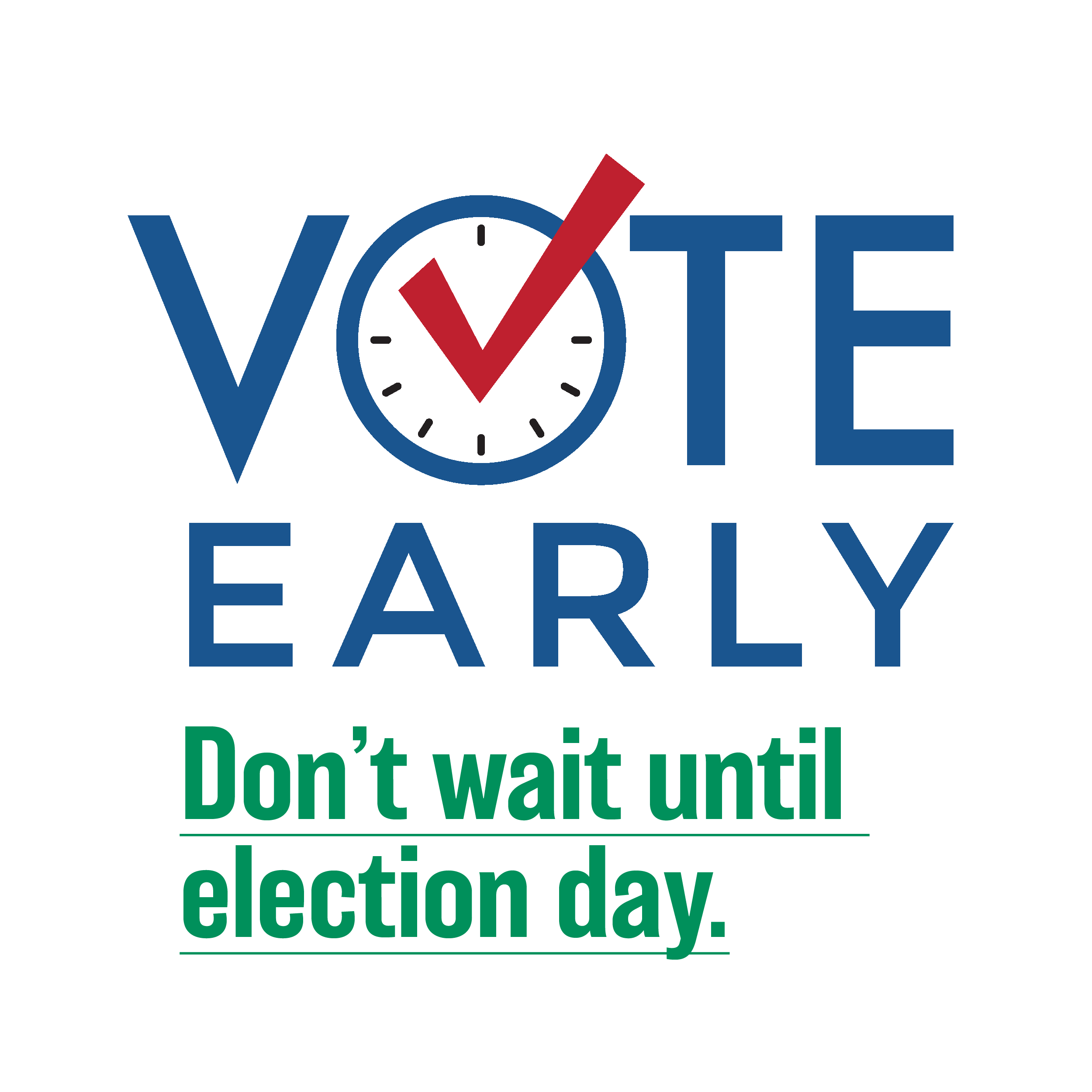 Vote Early. Don't wait until election day